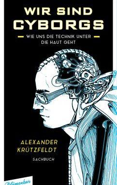 "Alexander Krützfeldt, ""Wir sind Cyborgs"""