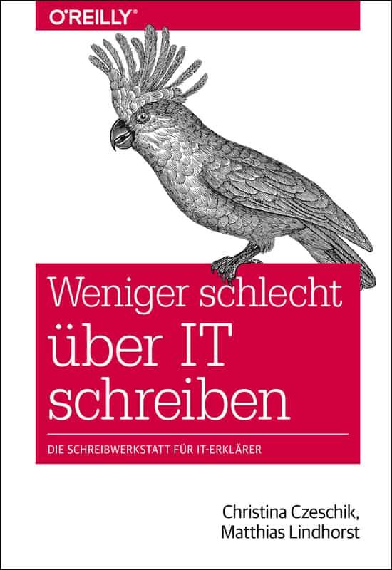 Weniger schlecht über IT schreiben (Czeschik, Lindhorst), O'Reilly/dpunkt-Verlag